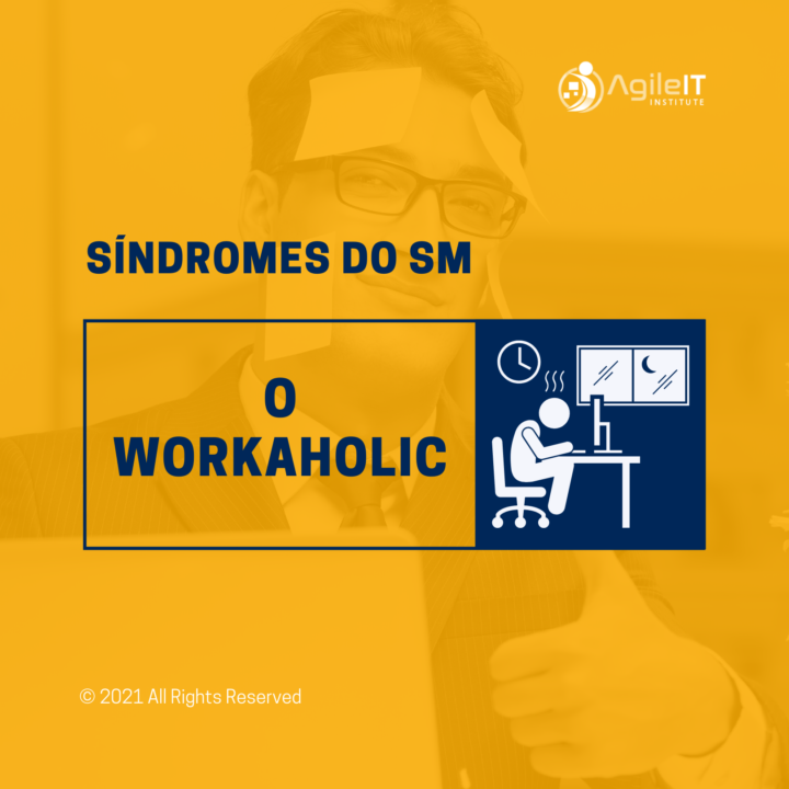 sindromes-do-scrum-master-workaholic